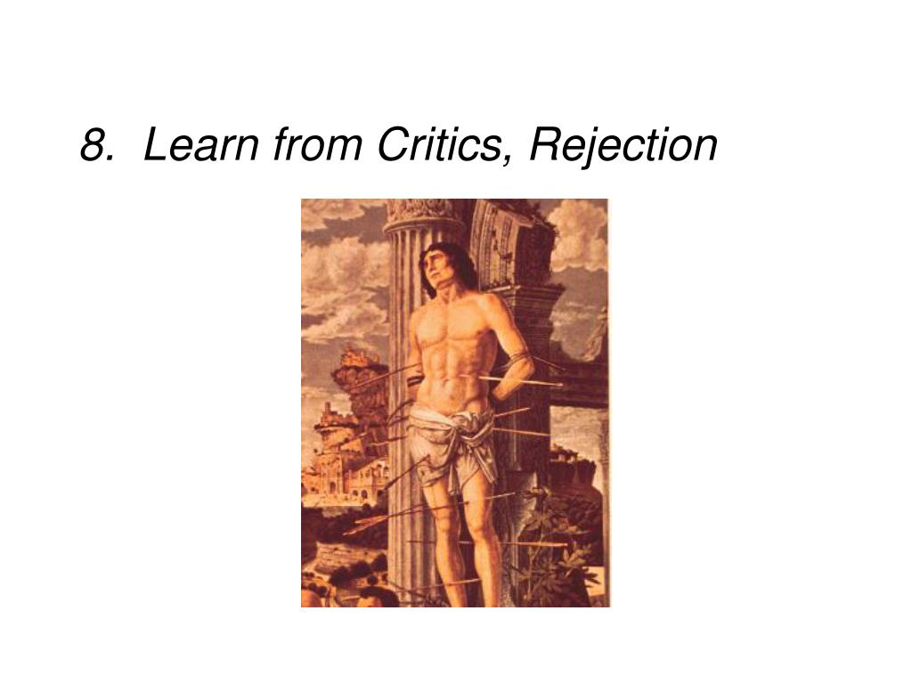 8.  Learn from Critics, Rejection
