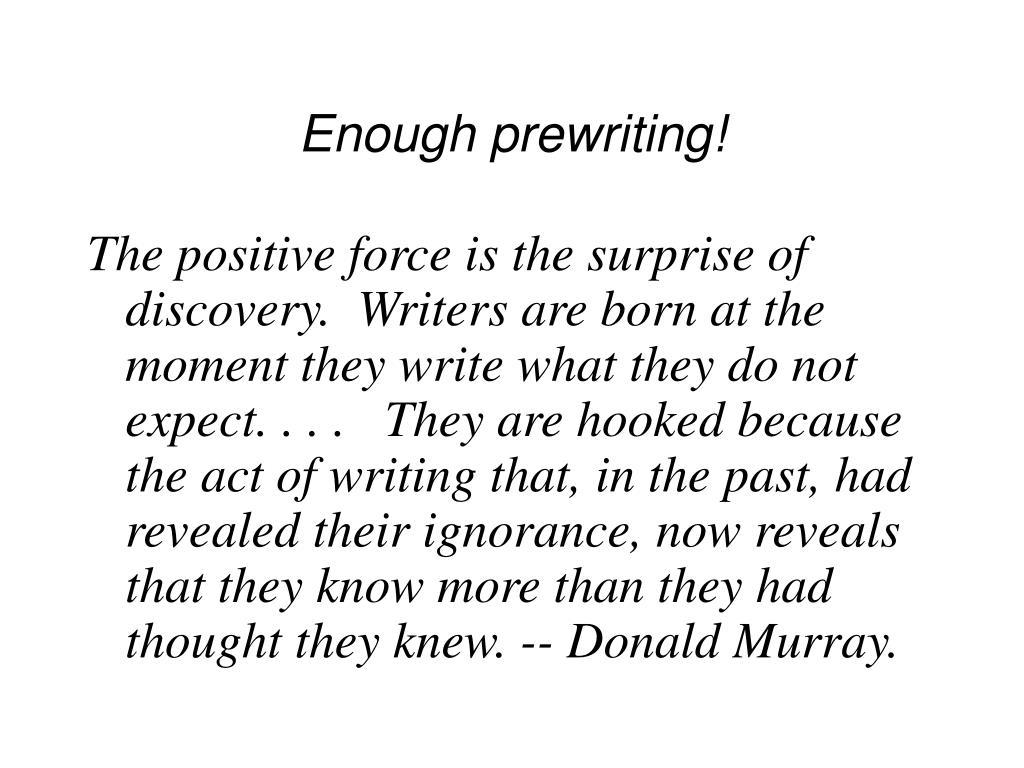 Enough prewriting!