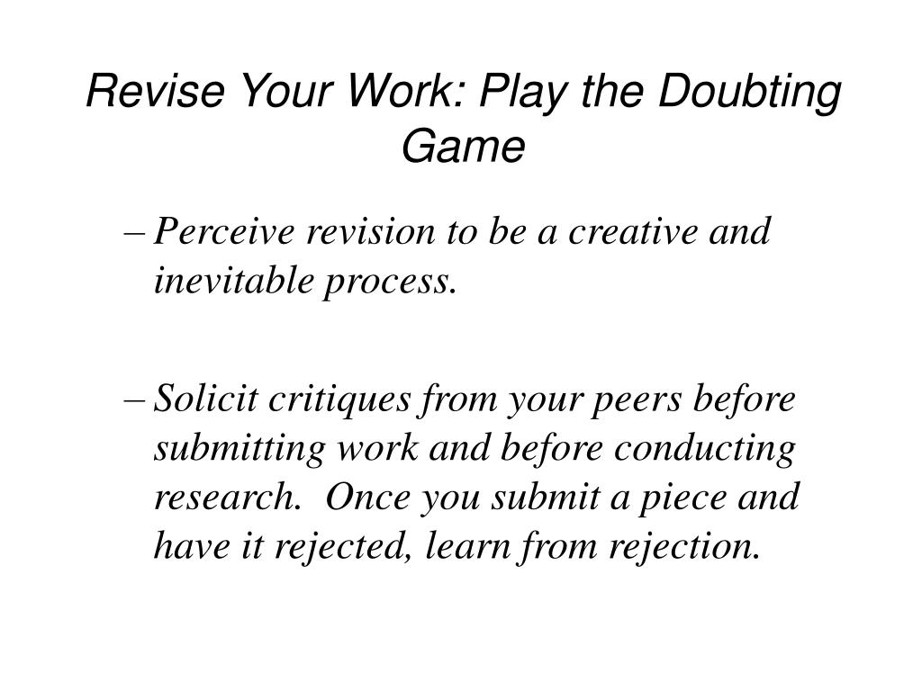 Revise Your Work: Play the Doubting Game