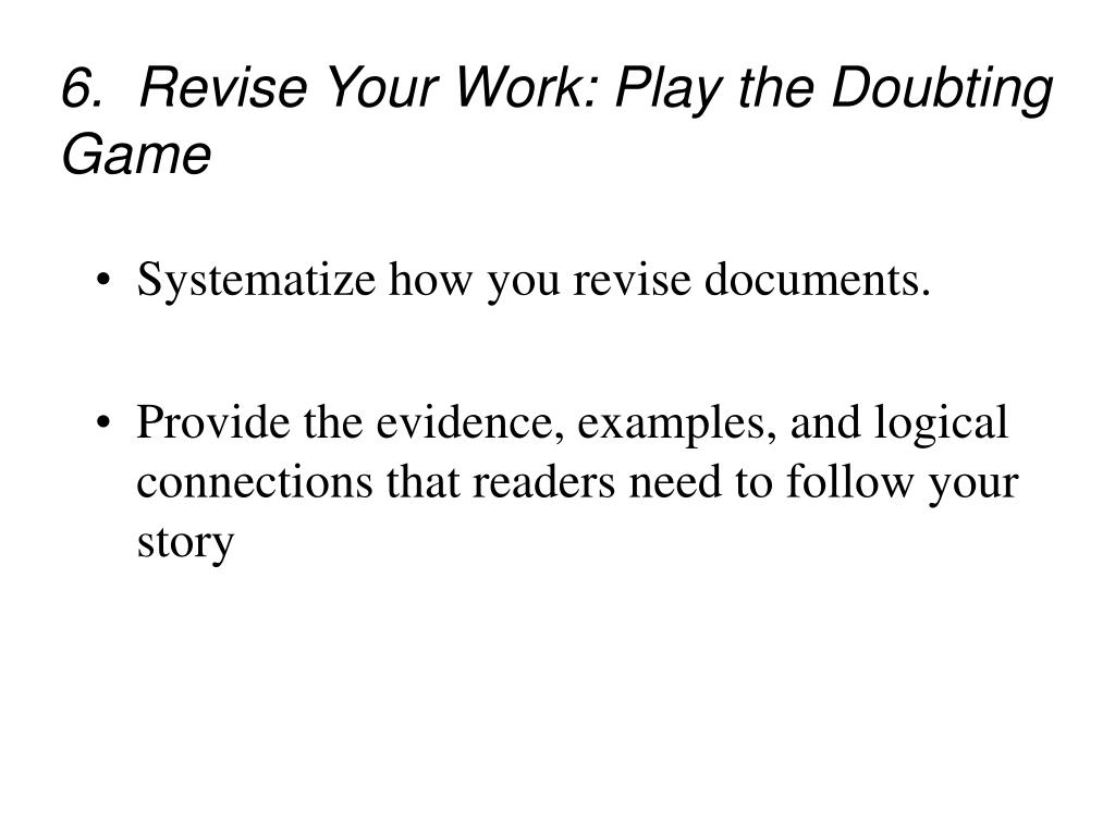 6.  Revise Your Work: Play the Doubting Game