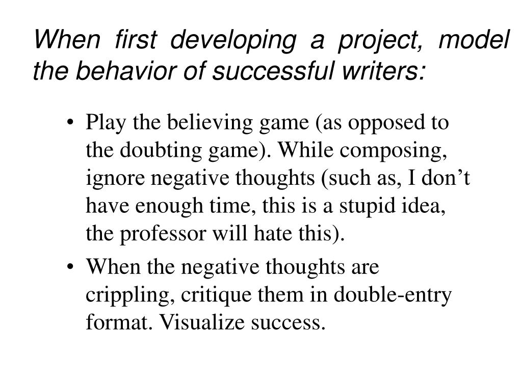 When first developing a project, model the behavior of successful writers: