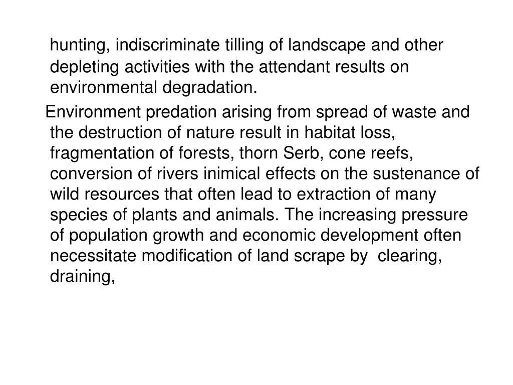 hunting, indiscriminate tilling of landscape and other depleting activities with the attendant results on environmental degradation.