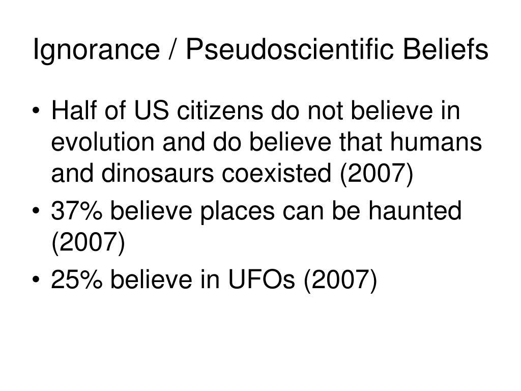 Ignorance / Pseudoscientific Beliefs
