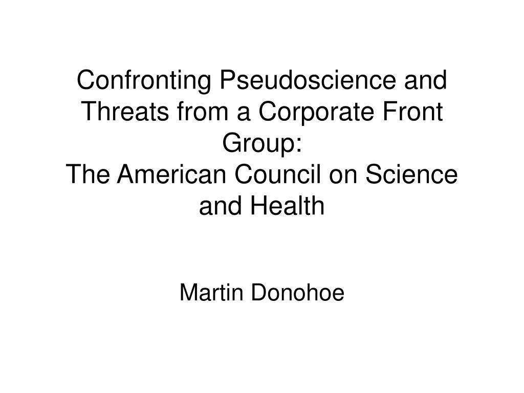 Confronting Pseudoscience and Threats from a Corporate Front Group: