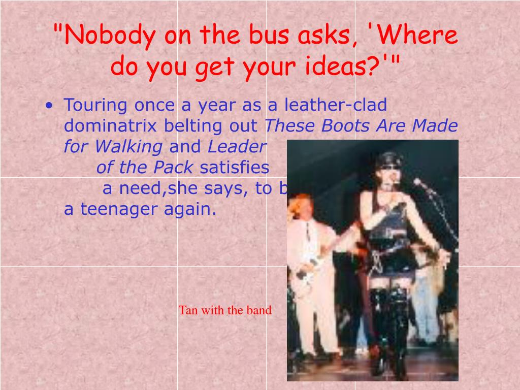 """Nobody on the bus asks, 'Where do you get your ideas?'"""