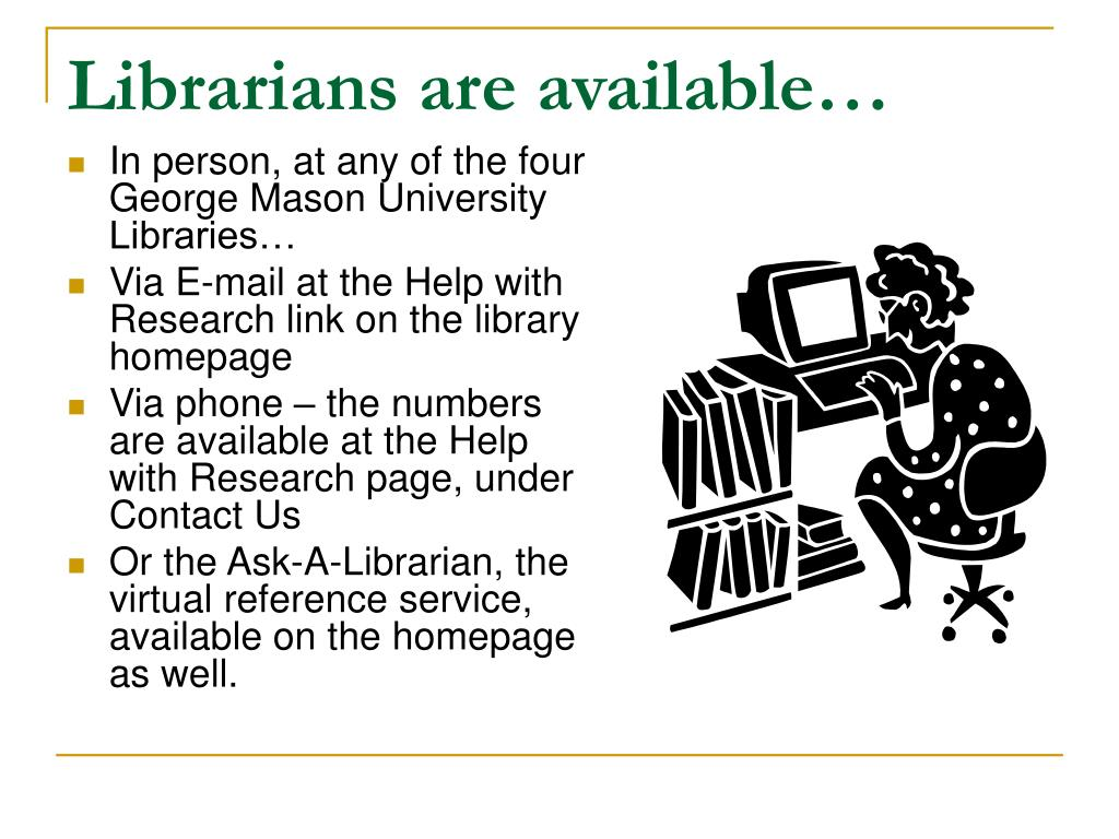 Librarians are available…