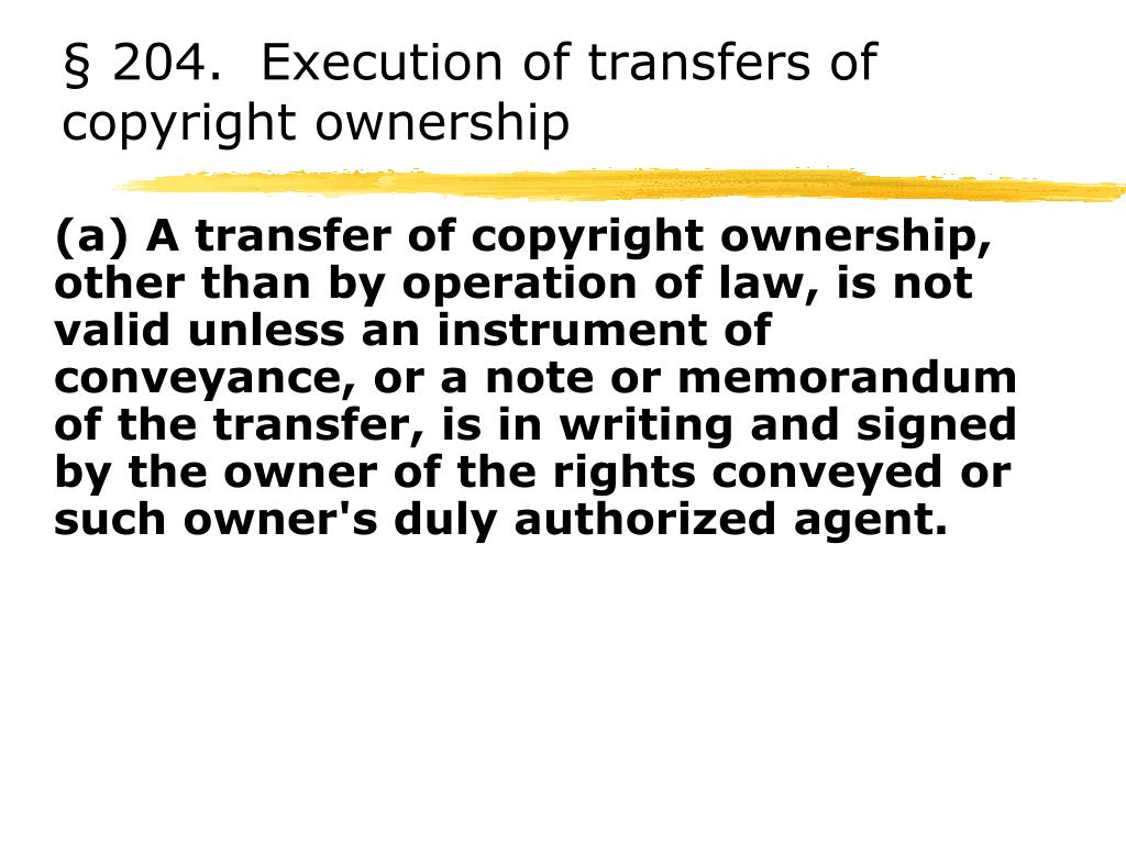 § 204.  Execution of transfers of copyright ownership