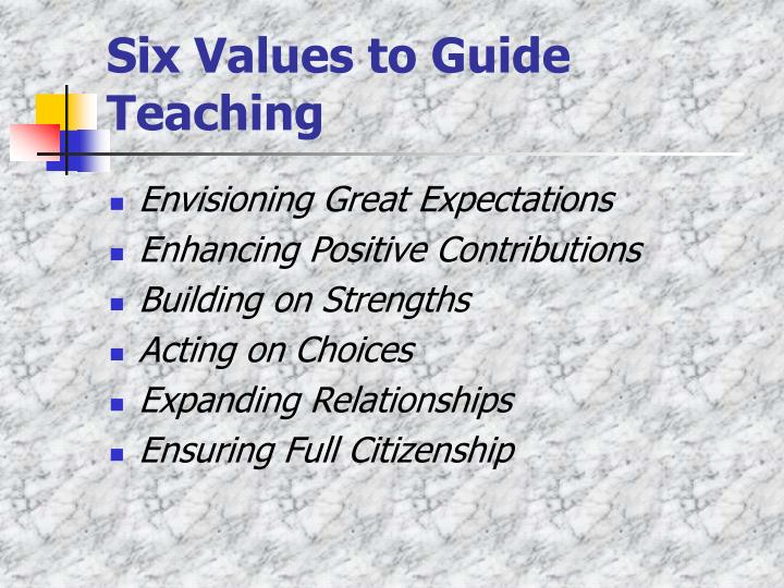 Six values to guide teaching l.jpg