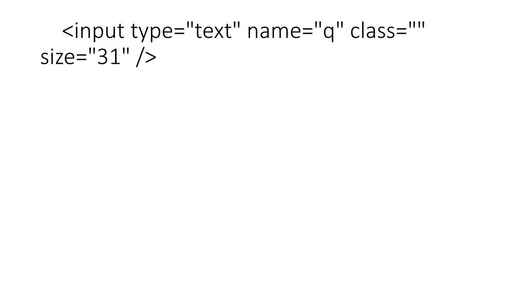 "<input type=""text"" name=""q"" class="""" size=""31"" />"