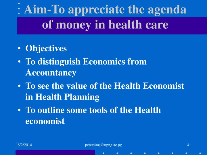 Aim-To appreciate the agenda of money in health care