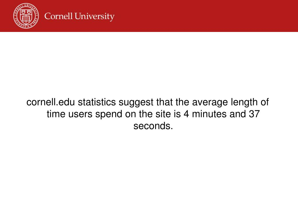 cornell.edu statistics suggest that the average length of time users spend on the site is 4 minutes and 37 seconds.
