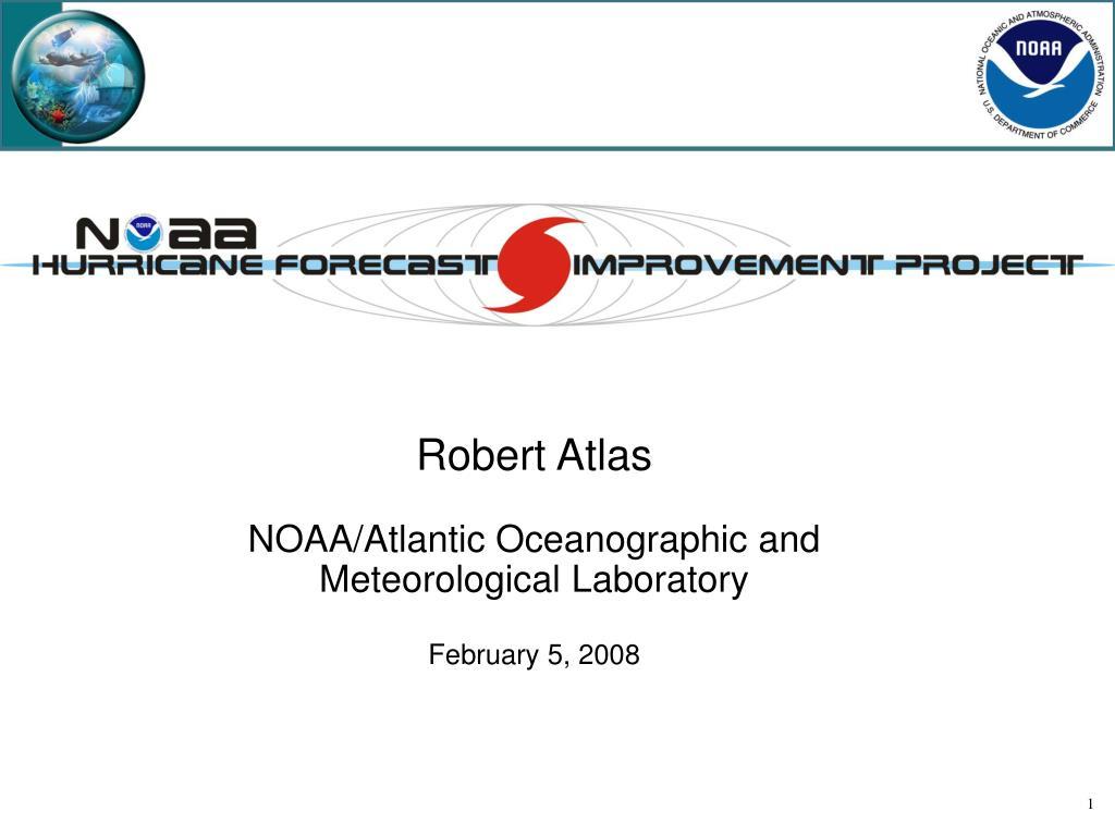 robert atlas noaa atlantic oceanographic and meteorological laboratory february 5 2008