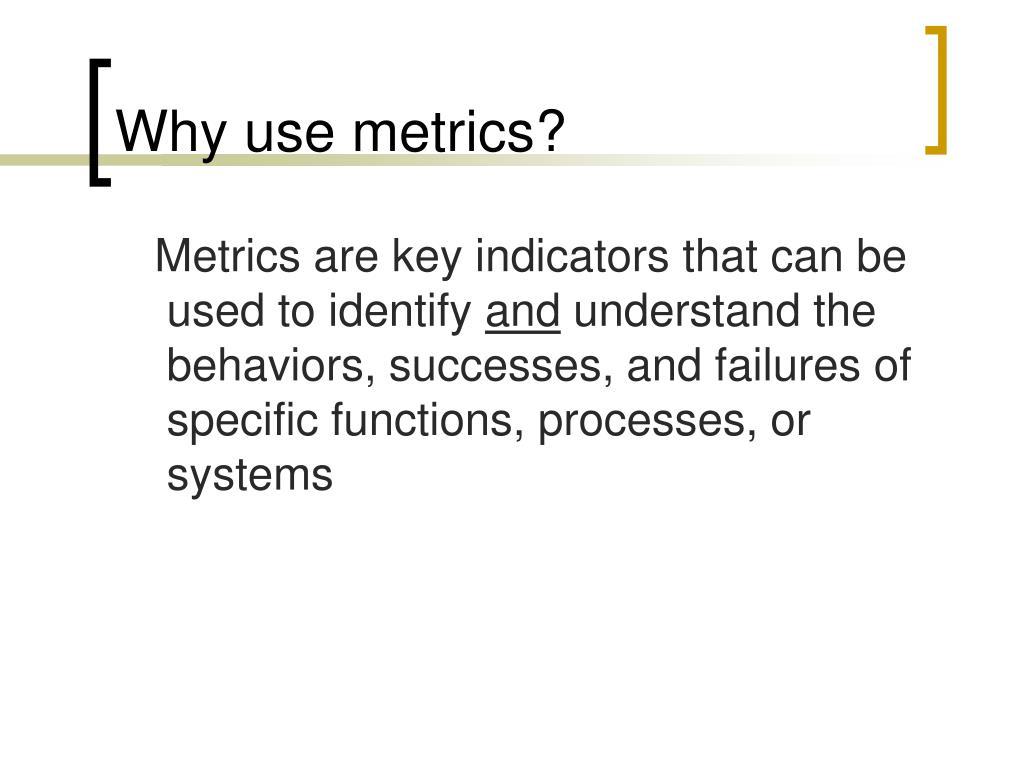 Why use metrics?