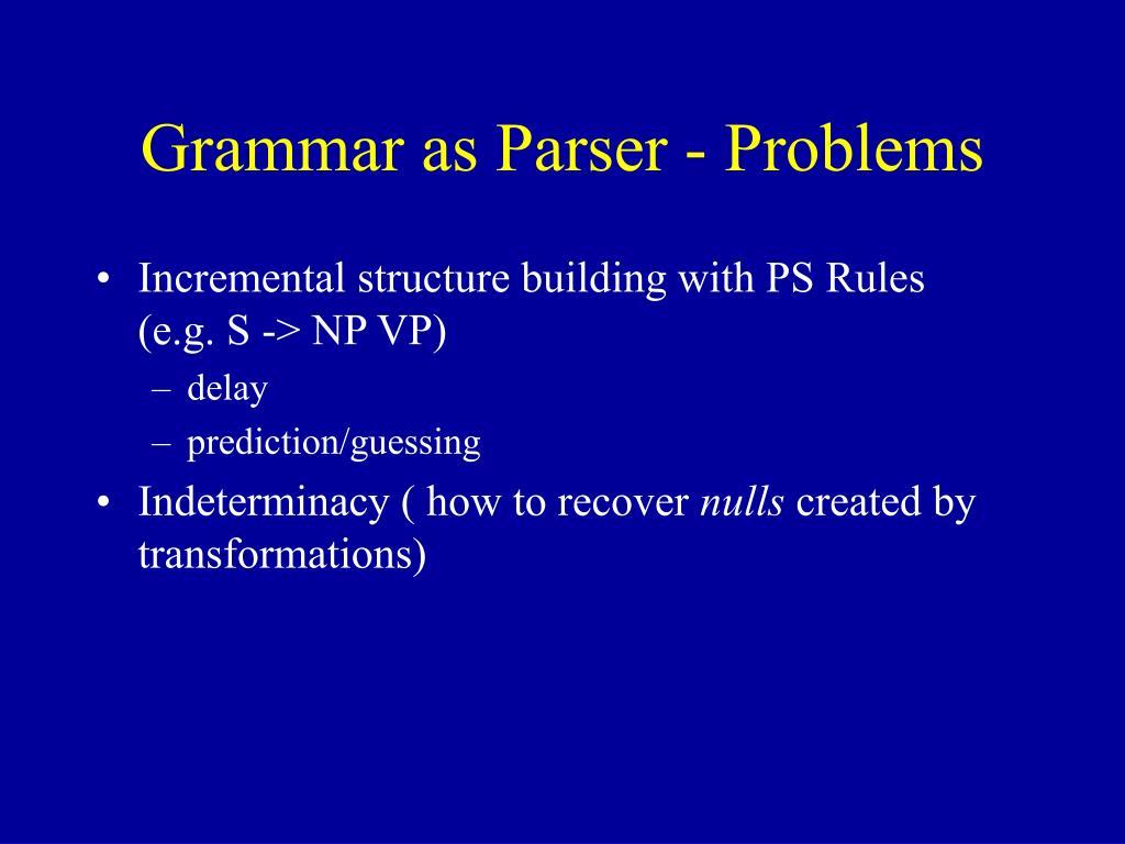 Grammar as Parser - Problems
