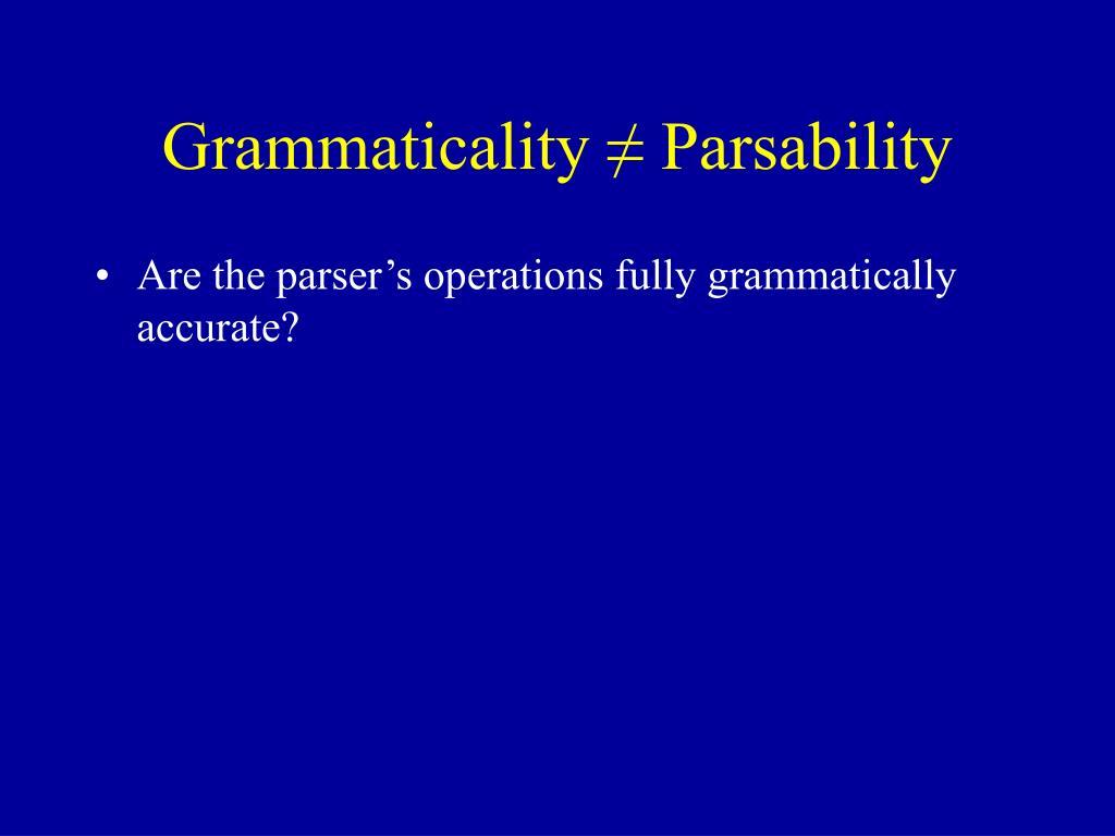 Grammaticality ≠ Parsability