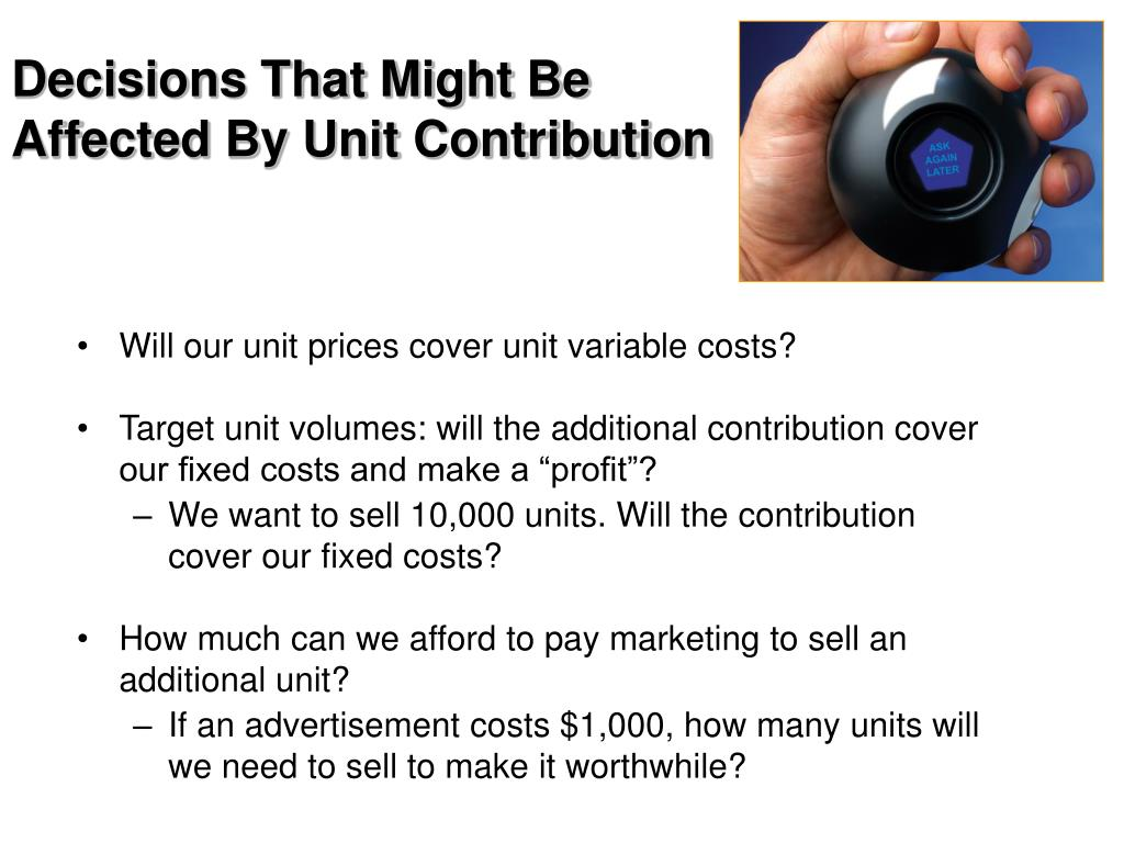 Decisions That Might Be Affected By Unit Contribution