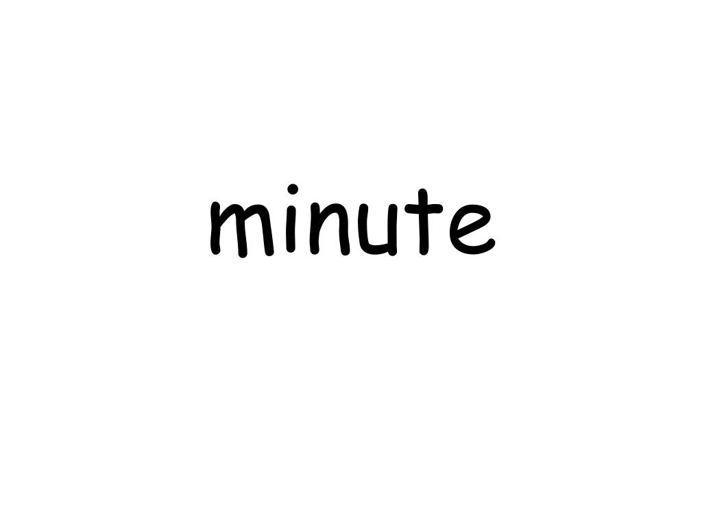 minute