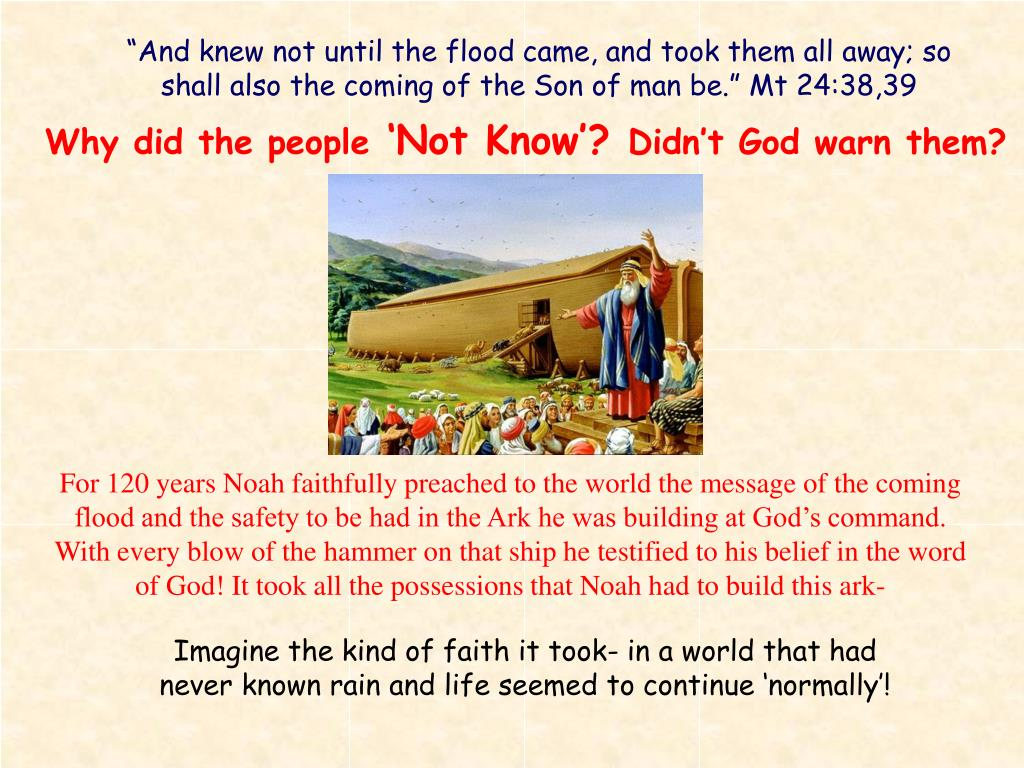 """""""And knew not until the flood came, and took them all away; so shall also the coming of the Son of man be."""" Mt 24:38,39"""