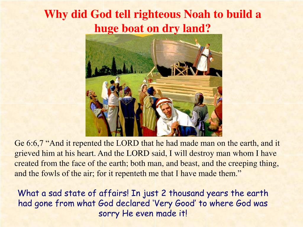 Why did God tell righteous Noah to build a huge boat on dry land?
