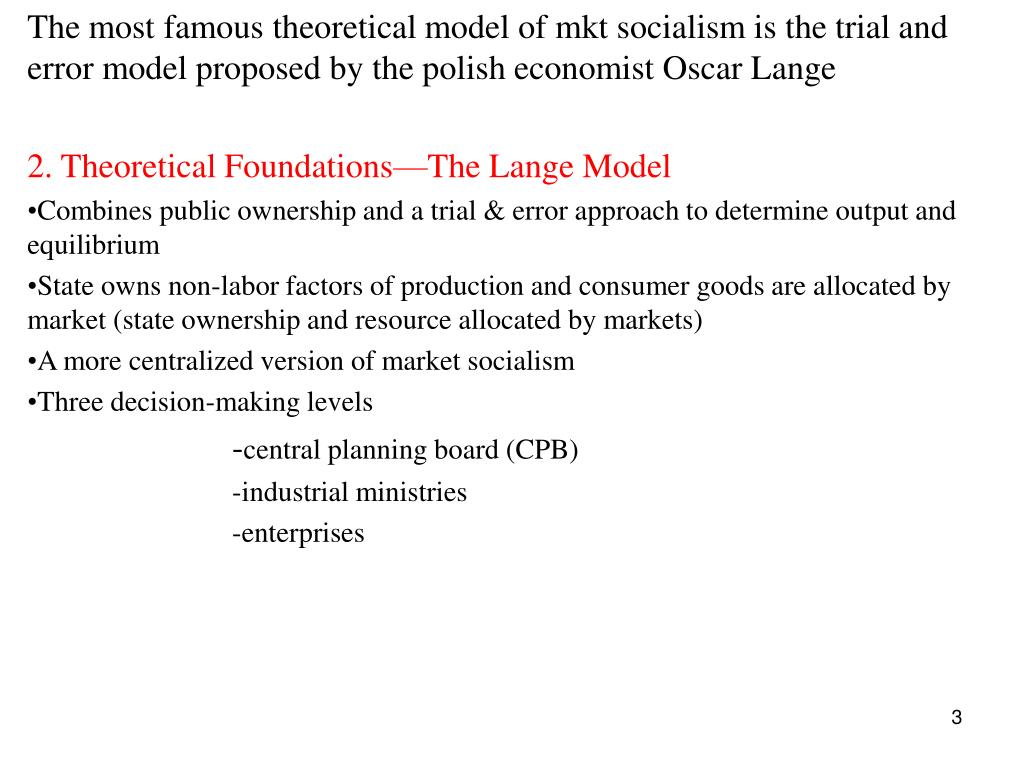 The most famous theoretical model of mkt socialism is the trial and error model proposed by the polish economist Oscar Lange