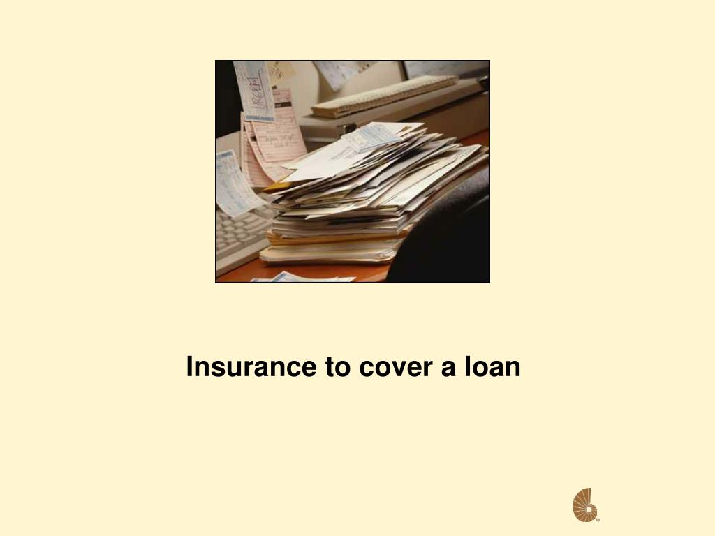 Insurance to cover a loan