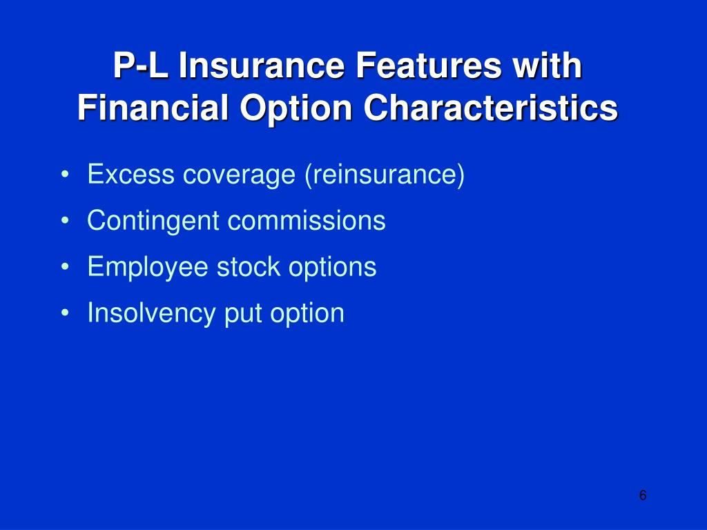 P-L Insurance Features with Financial Option Characteristics