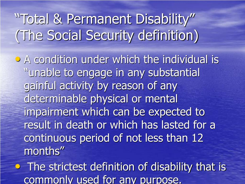 """Total & Permanent Disability""             (The Social Security definition)"