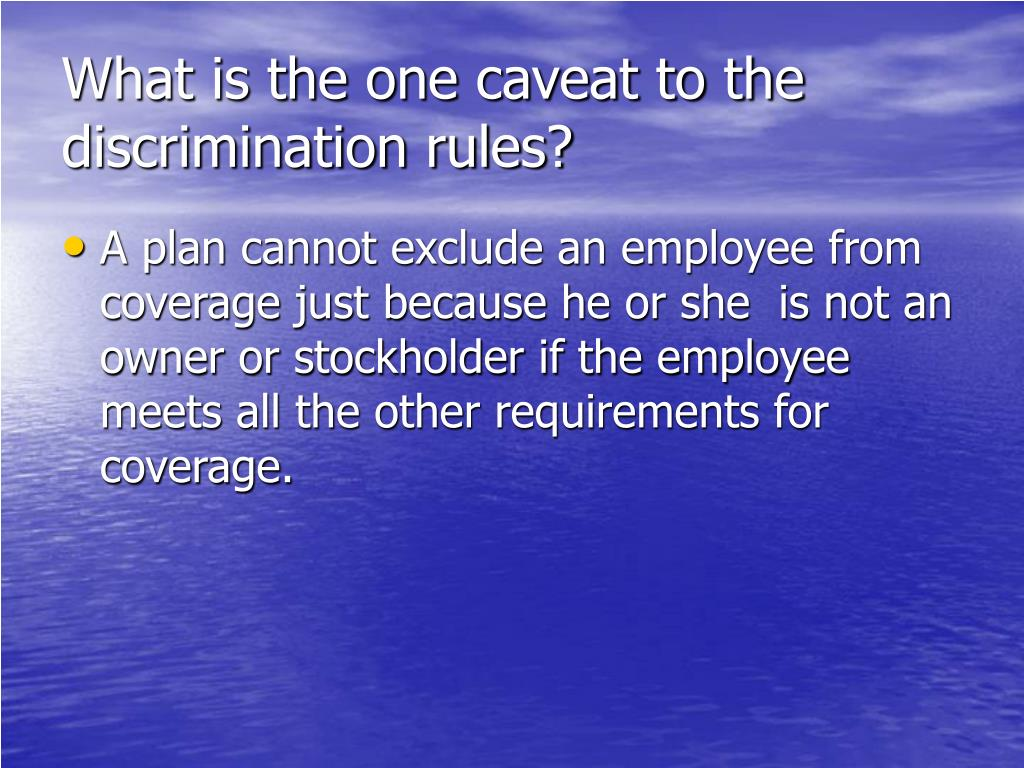What is the one caveat to the discrimination rules?