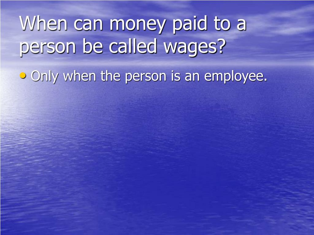 When can money paid to a person be called wages?