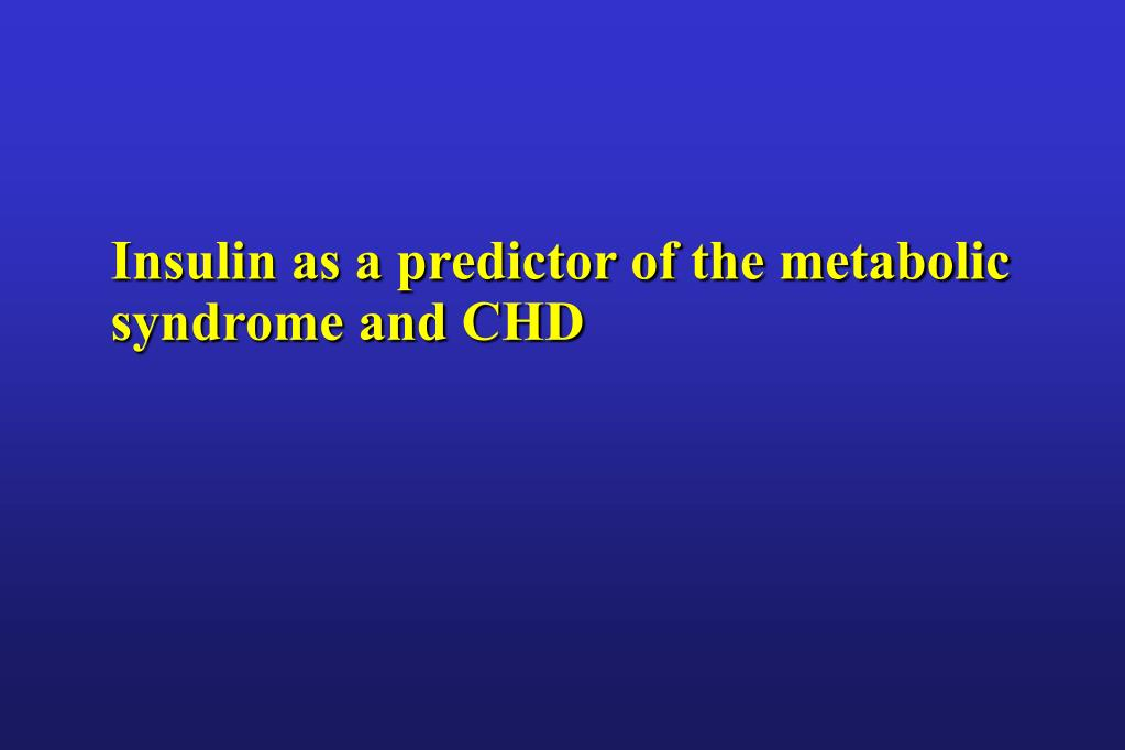 Insulin as a predictor of the metabolic syndrome and CHD