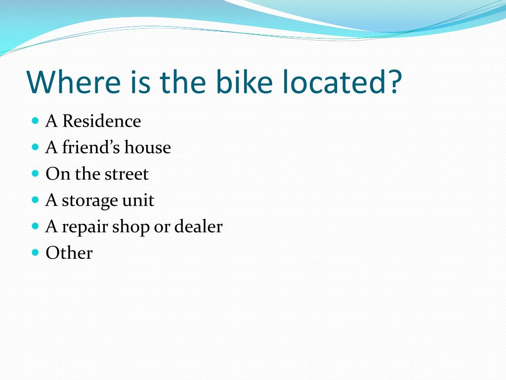 Where is the bike located?