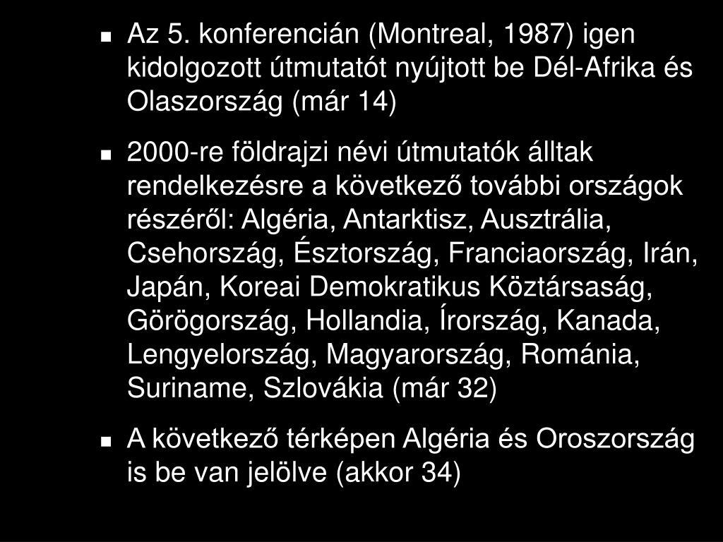 Az 5. konferencián (Montreal, 1987) igen kidolgozott útmutatót nyújtott be Dél-Afrika és Olaszország (már 14)