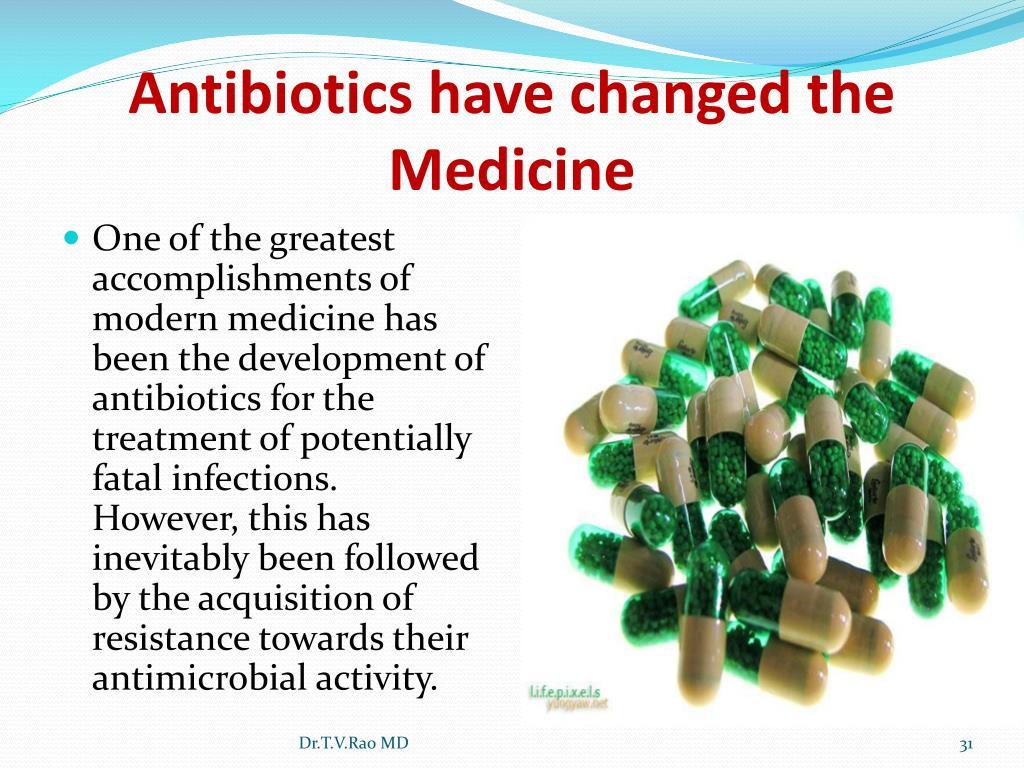 Antibiotics have changed the Medicine