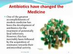 antibiotics have changed the medicine