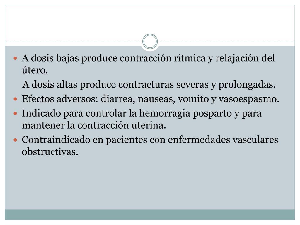 A dosis bajas produce contracción rítmica y relajación del útero.
