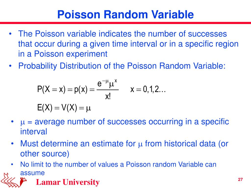 The Poisson variable indicates the number of successes that occur during a given time interval or in a specific region in a Poisson experiment
