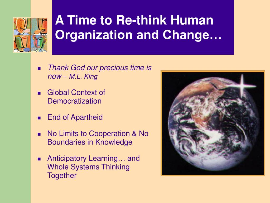 A Time to Re-think Human Organization and Change…