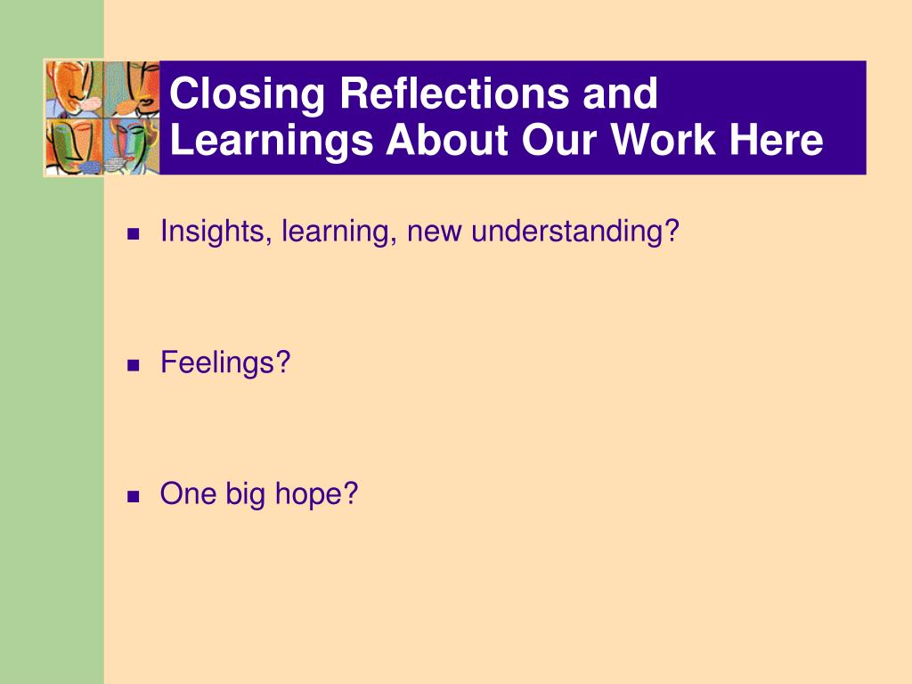 Closing Reflections and Learnings About Our Work Here