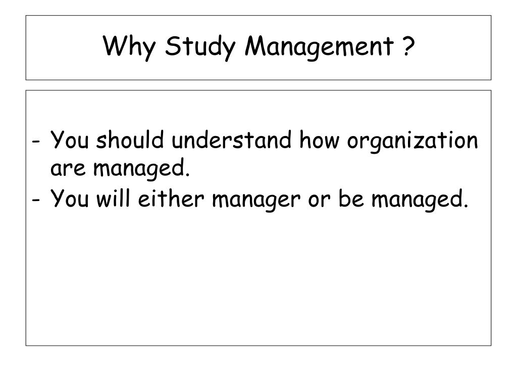 Why Study Management ?
