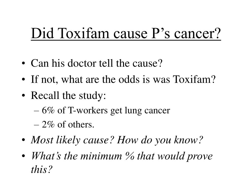 Did Toxifam cause P's cancer?