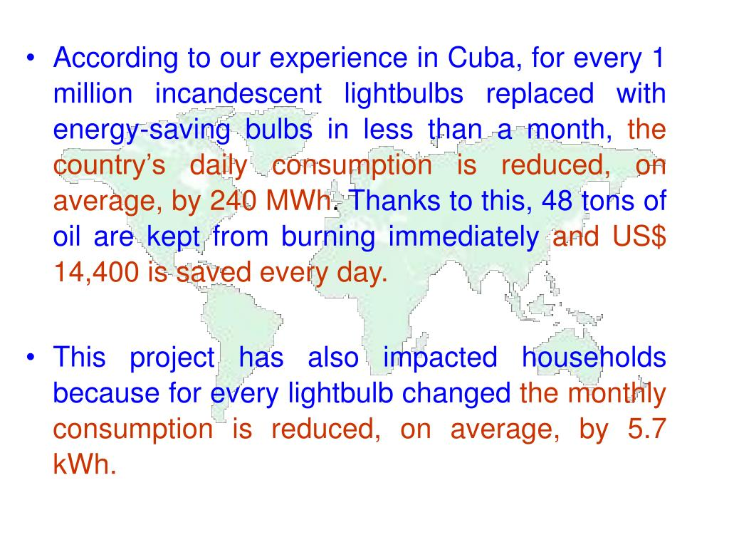 According to our experience in Cuba, for every 1 million incandescent lightbulbs replaced with energy-saving bulbs in less than a month,