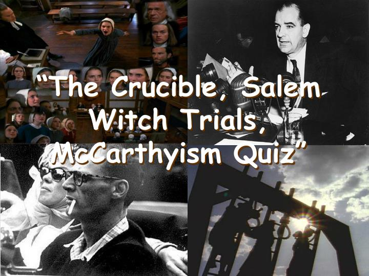 mccarthyism and the salem witch trials Mccarthyism hunt for communists created accusations to gain status  accused democratic party and us army  joseph mccarthy.