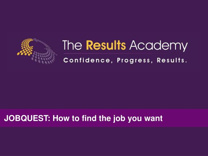 JOBQUEST: How to find the job you want
