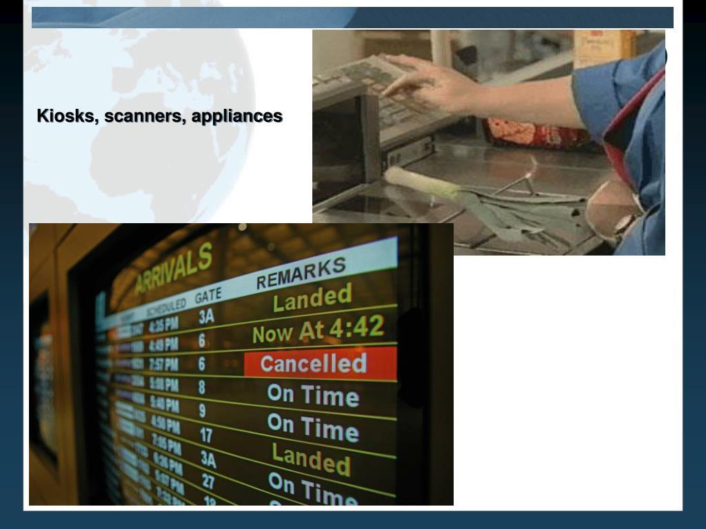 Kiosks, scanners, appliances
