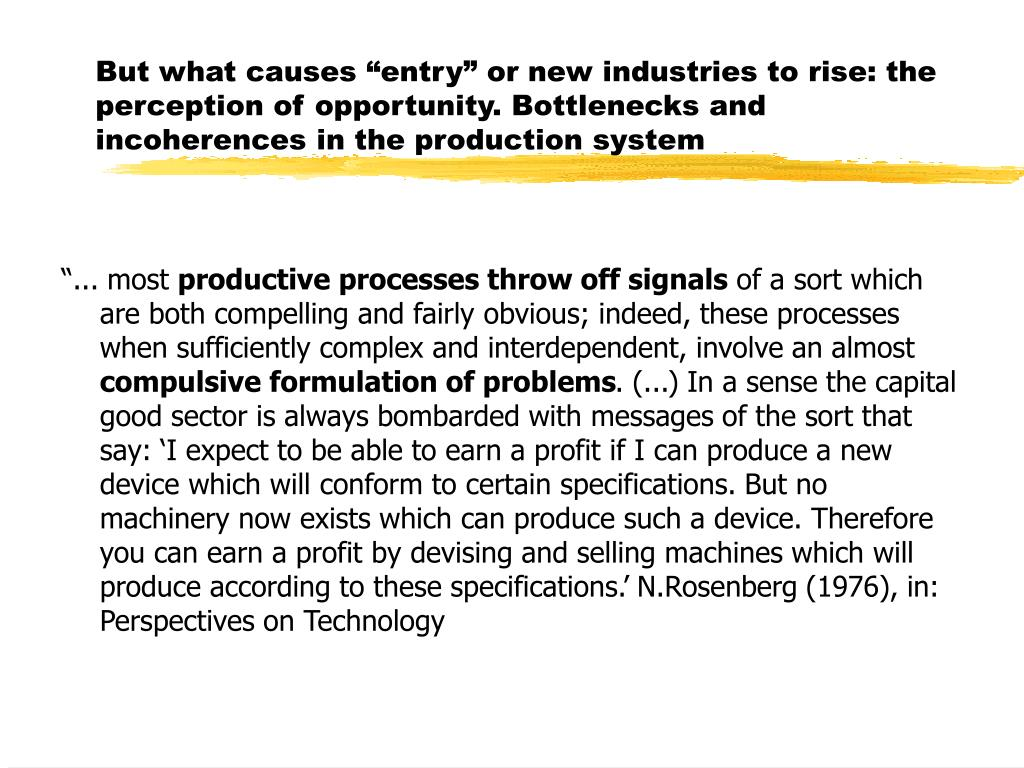 "But what causes ""entry"" or new industries to rise: the perception of opportunity. Bottlenecks and incoherences in the production system"