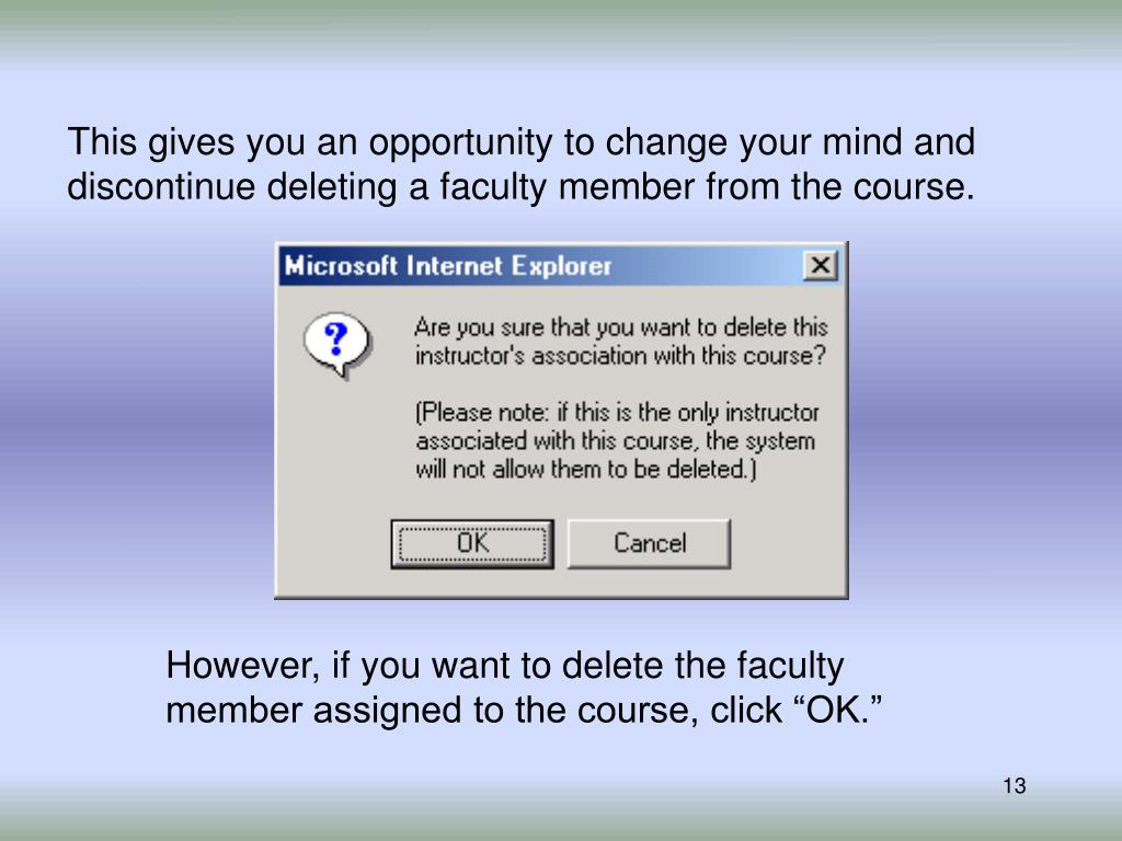 This gives you an opportunity to change your mind and discontinue deleting a faculty member from the course.