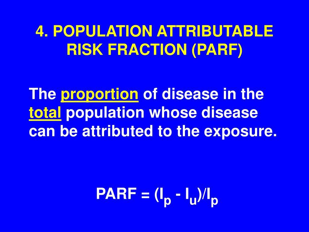 4. POPULATION ATTRIBUTABLE RISK FRACTION (PARF)