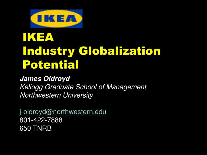 globalization and ikea Ikea and globalization our group members: kieu woolley helen hi everyone welcome to our presentation let's go globalization and ikea love your home introduction ikea and globalization.