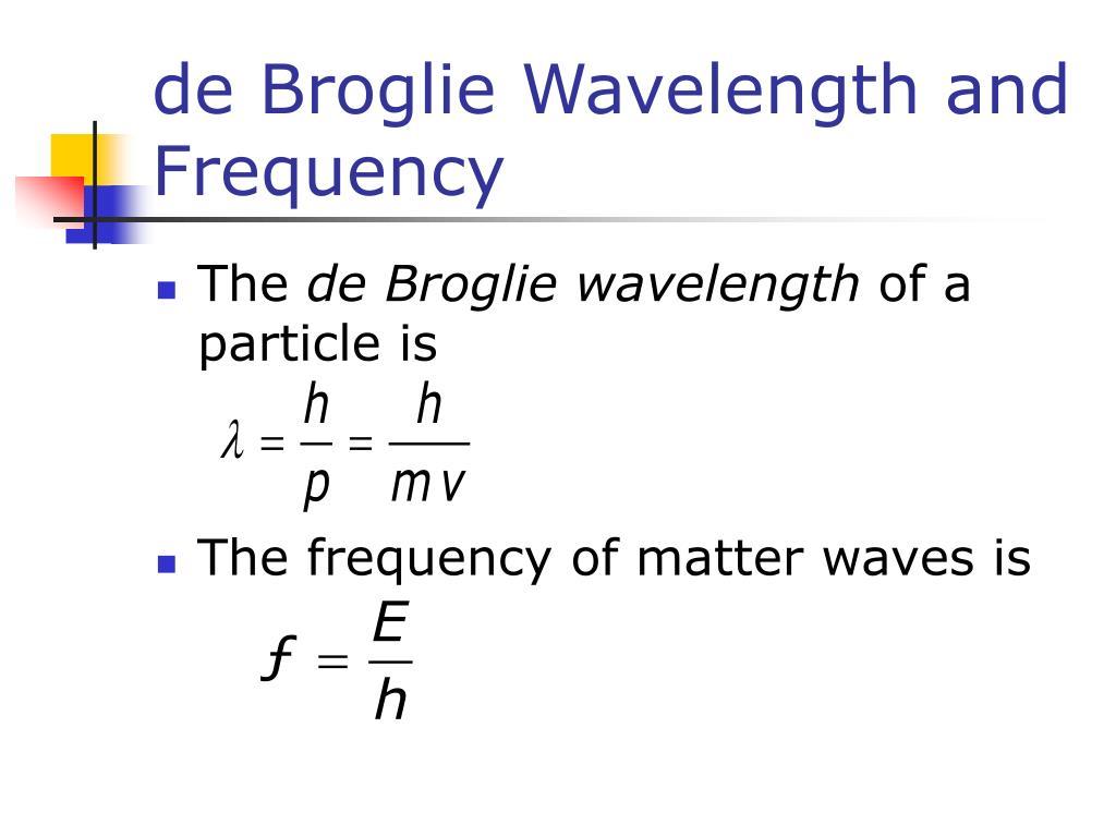 de Broglie Wavelength and Frequency